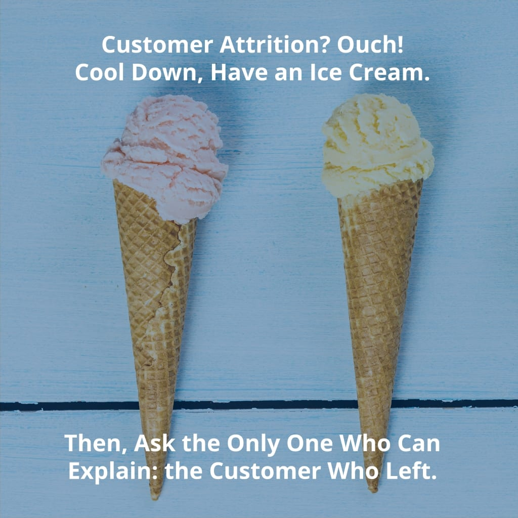 Customer Attrition can be understood by asking the customer who left